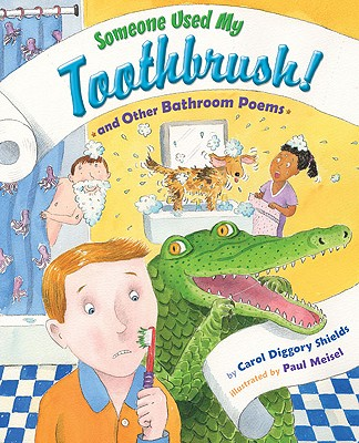 Someone Used My Toothbrush and Other Bathroom Poems - Shields, Carol Diggory