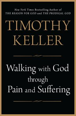 Walking with God Through Pain and Suffering - Keller, Timothy