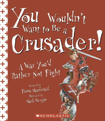 You Wouldn't Want to Be a Crusader!: A War You'd Rather Not Fight - MacDonald, Fiona