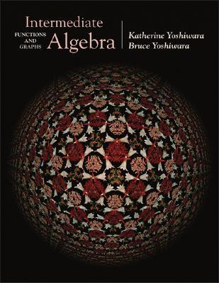 Intermediate Algebra: Functions and Graphs - Yoshiwara, Katherine, and Yoshiwara, Bruce