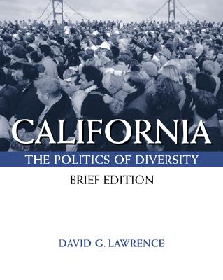 California: Politics of Diversity, Brief (with Infotrac) - Lawrence, and Lawrence, David G