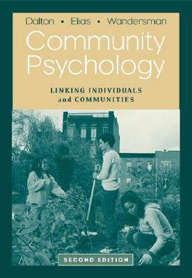Community Psychology: Linking Individuals and Communities - Dalton, James H, and Elias, Maurice J, Professor, PhD, and Wandersman, Abraham, Dr.