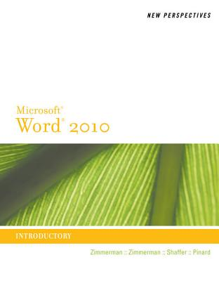 New Perspectives on Microsoft Word 2010: Introductory - Zimmerman, S Scott, and Zimmerman, Beverly B, and Shaffer, Ann