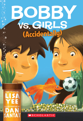Bobby vs. Girls (Accidentally) - Yee, Lisa, and Santat, Dan (Illustrator)