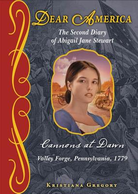 The Second Diary of Abigail Jane Stewart: Cannons at Dawn: Valley Forge, Pennsylvania, 1779 - Gregory, Kristiana