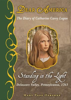 The Diary of Catherine Carey Logan: Standing in the Light: Delaware Valley, Pennsylvania, 1763 - Osborne, Mary Pope