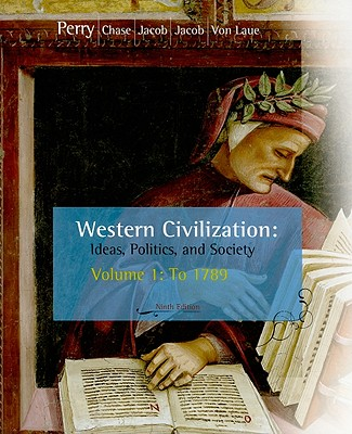 Western Civilization: Ideas, Politics, and Society, Volume I: To 1789 - Perry, Marvin, and Chase, Myrna, and Jacob, James R