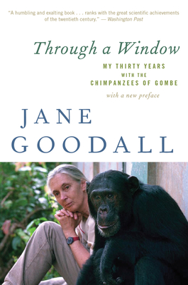 Through a Window: My Thirty Years with the Chimpanzees of Gombe - Goodall, Jane, Dr., Ph.D.