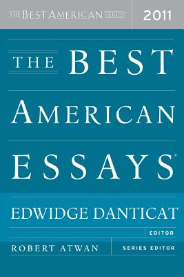 The Best American Essays 2011 - Danticat, Edwidge (Editor), and Atwan, Robert (Editor)