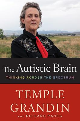 The Autistic Brain: Thinking Across the Spectrum - Grandin, Temple, Speaker, PH.D., PH D, and Panek, Richard