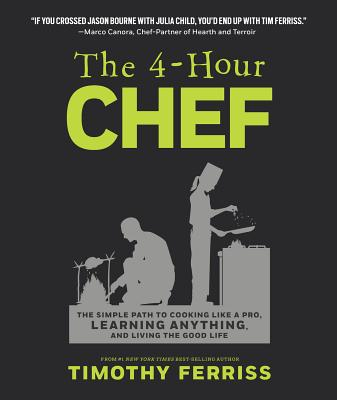 The 4-Hour Chef: The Simple Path to Cooking Like a Pro, Learning Anything, and Living the Good Life - Ferriss, Timothy