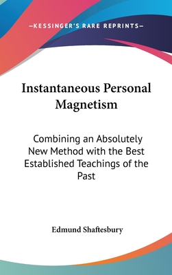 Instantaneous Personal Magnetism: Combining an Absolutely New Method with the Best Established Teachings of the Past - Shaftesbury, Edmund