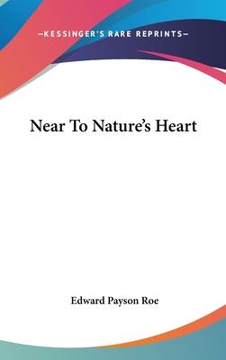 Near to Nature's Heart - Roe, Edward Payson