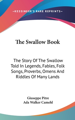 The Swallow Book: The Story of the Swallow Told in Legends, Fables, Folk Songs, Proverbs, Omens and Riddles of Many Lands - Pitre, Giuseppe (Editor), and Camehl, Ada Walker (Translated by)