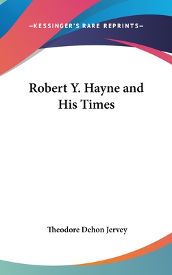 Robert Y. Hayne and His Times - Jervey, Theodore Dehon