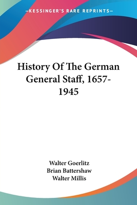 History of the German General Staff, 1657-1945 - Goerlitz, Walter, and Battershaw, B. (Translated by)