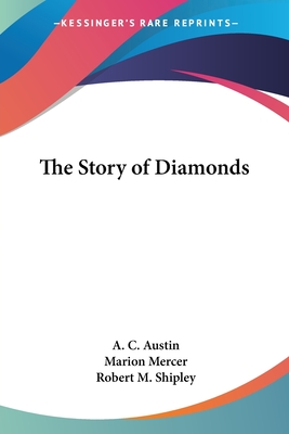The Story of Diamonds - Austin, A C, and Mercer, Marion, and Shipley, Robert M (Editor)