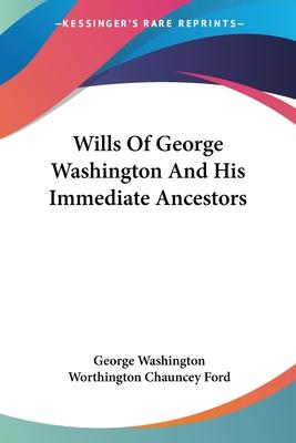 Wills of George Washington and His Immediate Ancestors - Washington, George