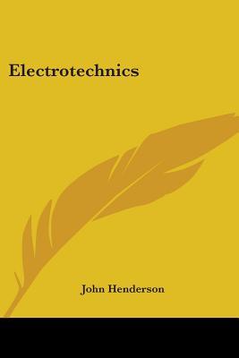 Electrotechnics - Henderson, John, Dr.