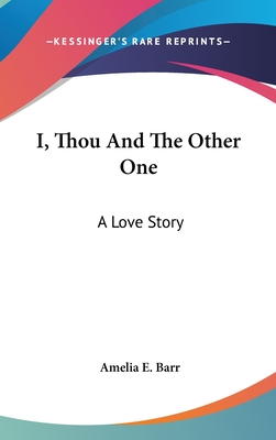 I, Thou and the Other One: A Love Story - Barr, Amelia E