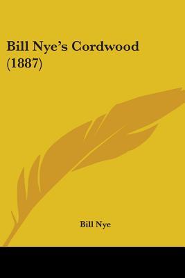 Bill Nye's Cordwood (1887) - Nye, Bill
