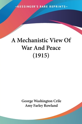 A Mechanistic View of War and Peace - Crile, George Washington