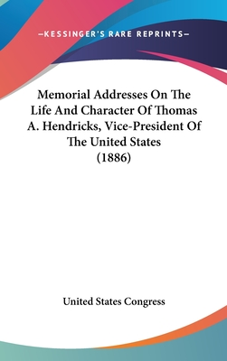 Memorial Addresses on the Life and Character of Thomas A. Hendricks, Vice-President of the United States (1886) - United States Congress, States Congress