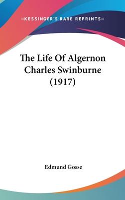 The Life of Algernon Charles Swinburne - Gosse, Edmund