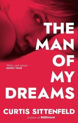 The Man of My Dreams - Sittenfeld, Curtis