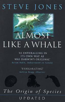 Almost Like a Whale: The 'Origin of Species' Updated - Jones, Steve