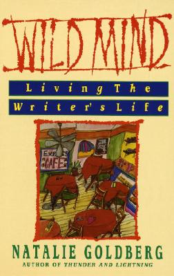 Wild Mind: Living the Writer's Life - Goldberg, Natalie
