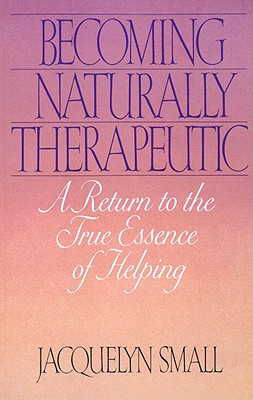 Becoming Naturally Therapeutic: A Return to the True Essence of Helping - Small, Jacquelyn