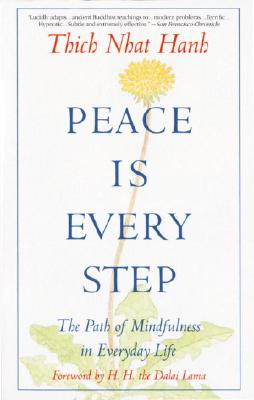 Peace is Every Step: The Path of Mindfulness in Everyday Life - Hanh, Thich Nhat, and Nhatthanh, Thich, and Kotler, Arnold (Editor)