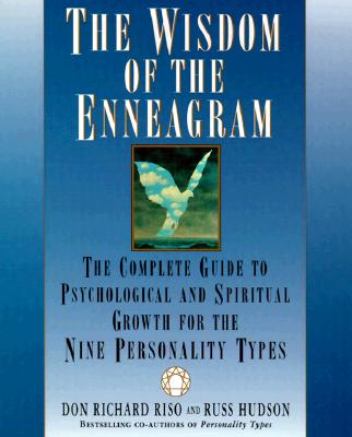 The Wisdom of the Enneagram: The Complete Guide to Psychological and Spiritual Growth for the Nine Personality Types - Riso, Don Richard, and Hudson, Russ