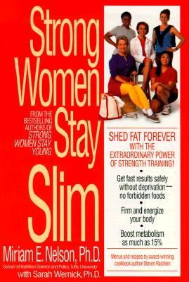 Strong Women Stay Slim - Nelson, Miriam E, Ph.D., and Wernick, Sarah, Ph.D.