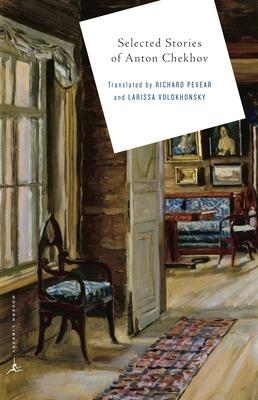 Selected Stories of Anton Chekhov - Chekhov, Anton Pavlovich, and Volokhonsky, Larissa (Translated by), and Pevear, Richard (Introduction by)