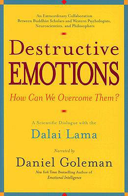 Destructive Emotions: A Scientific Dialogue with the Dalai Lama - Goleman, Daniel P, Ph.D. (Narrator), and Dalai Lama (Foreword by)