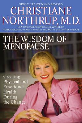The Wisdom of Menopause: Creating Physical and Emotional Health During the Change - Northrup, Christiane, M.D.