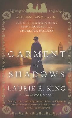 Garment of Shadows: A Novel of Suspense Featuring Mary Russell and Sherlock Holmes - King, Laurie R
