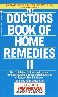 The Doctors Book of Home Remedies II: Over 1,200 New Doctor-Tested Tips and Techniques Anyone Can Use to Heal Hundreds of Everyday Health Problems - Kirchheimer, Sid, and Prevention Magazine