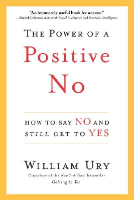 The Power of a Positive No: How to Say No and Still Get to Yes - Ury, William L