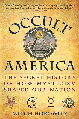 Occult America: The Secret History of How Mysticism Shaped Our Nation - Horowitz, Mitch