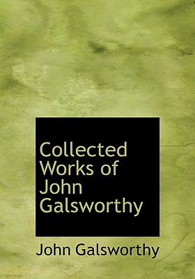 Collected Works of John Galsworthy - Galsworthy, John, Sir