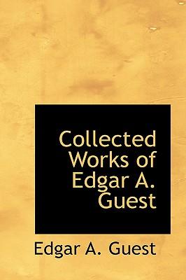 Collected Works of Edgar A. Guest - Guest, Edgar Albert
