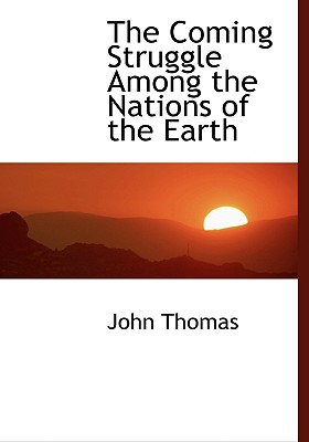 The Coming Struggle Among the Nations of the Earth - Thomas, John, GUI
