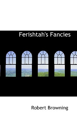 Ferishtah's Fancies - Browning, Robert