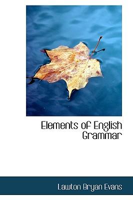 Elements of English Grammar - Evans, Lawton Bryan