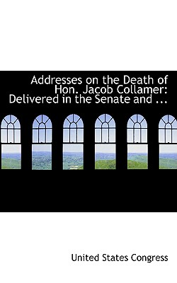 Addresses on the Death of Hon. Jacob Collamer: Delivered in the Senate and ... - Congress, United States, Professor