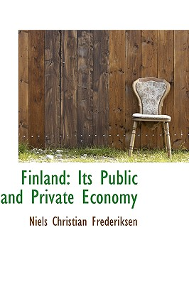Finland: Its Public and Private Economy - Frederiksen, Niels Christian