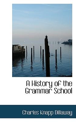 A History of the Grammar School - Dillaway, Charles Knapp